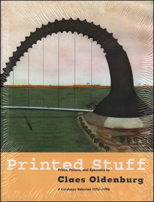 Printed Stuff : Prints, Posters and Ephemera by Claes Oldenburg : A Catalogue Raisonné' 1958-1996