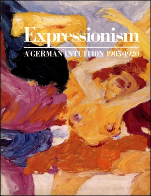 Expressionism : A German Intuition 1905 - 1920