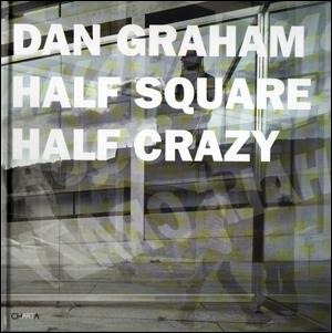 Dan Graham : Half Square, Half Crazy