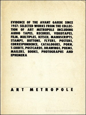 Evidence of the Avant Garde Since 1957 : Selected works from the Collection of Art Metropole Including Audio Tapes, Records, Videotapes, Film, Multiples, Kitsch, Manuscripts, Stamps, Buttons, Flyers, Posters, Correspondence, Catalogues, Porn, T-Shirts, Postcards, Drawings, Poems, Mailers, Books, Photographs, and Ephemera