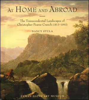 At Home and Abroad : Transcendental Landscapes of Christopher Pearse Cranch (1813 - 1892)