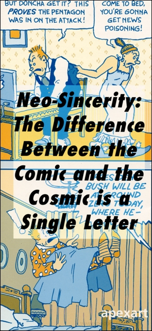 Neo-Sincerity : The Difference Between the Comic and the Cosmic is a Single Letter