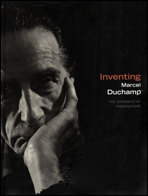 Inventing Marcel Duchamp : The Dynamics of Portraiture