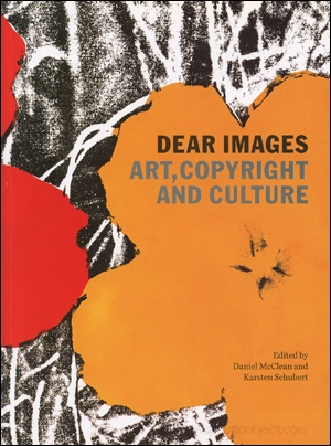 Dear Images : Art, Copyright and Culture