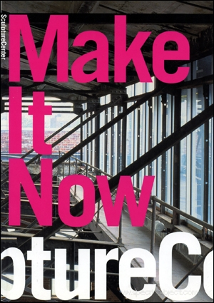 Make It Now : New Sculpture in New York