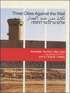 Three Cities Against the Wall : Ramallah / Tel Aviv / New York