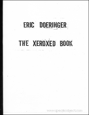 The Xeroxed Book [aka : Untitled -- aka : The Xerox Book, aka : Andre / Barry / Huebler / Kosuth / LeWitt / Morris / Weiner]