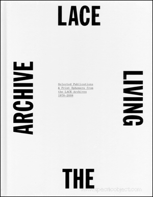 LACE : Living the Archive, Selected Publications & Print Ephemera from the LACE Archives : 1978 - 2008