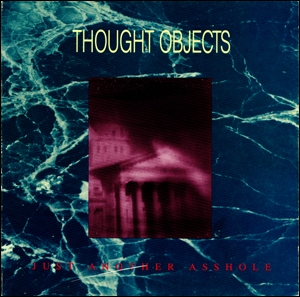 Thought Objects : Just Another Asshole