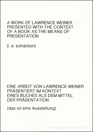 A Book of Lawrence Weiner / Presented With the Context / of a Book as the Means of / Presentation / (i.e. exhibition)