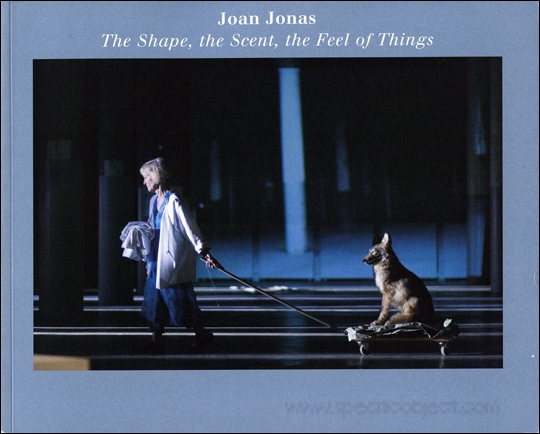 Joan Jonas : The Shape, the Scent, the Feel of Things