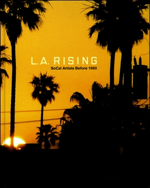 L.A. Rising : SoCal Artists Before 1980