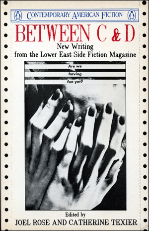 Between C & D : New Writing from the Lower East Side Fiction Magazine