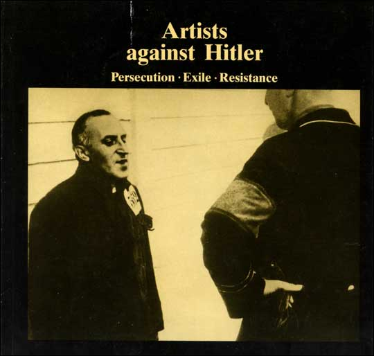 Artists Against Hitler : Persecution, Exile, Resistance