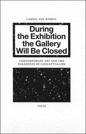 During the Exhibition the Gallery Will be Closed : Contemporary Art and the Paradoxes of Conceptualism