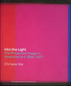Into the Light : The Projected Image in American Art 1964 - 1977