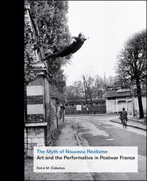 The Myth of Nouveau Réalisme : Art and the Performative in Postwar France