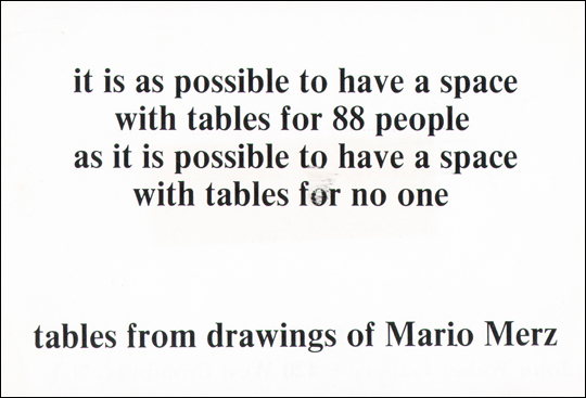 It is possible to have a space with tables for 88 people as it is possible to have a space with tables for no one. Tables from drawings of Mario Merz.