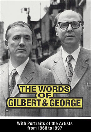 The Words of Gilbert & George : With Portraits of the Artists from 1968 - 1997