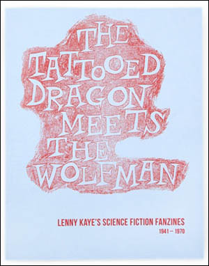 The Tattooed Dragon Meets the Wolfman : Lenny Kaye's Science Fistion Fanzines, 1941 - 1970