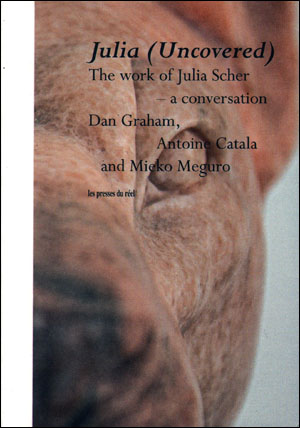 Julia (Uncovered) The Work of Julia Scher - a conversation : Dan Graham, Antoine Catala and Mieko Meguro