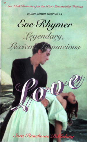 Legendary, Lexical, Loquacious Love : An Adult Romance for the Post Structuralist Woman