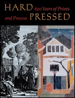 Hard Pressed : 600 Years of Prints and Process