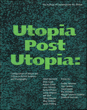 Utopia Post Utopia : Configurations of Nature and Culture in Recent Sculpture and Photography
