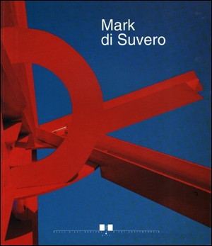 Mark di Suvero : Retrospective, 1959 - 1991