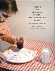 Please Pay Attention Please : Bruce Nauman's Words, Writings and Interviews