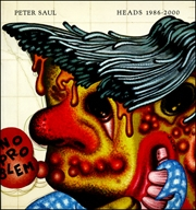 Peter Saul : Heads 1986 - 2000