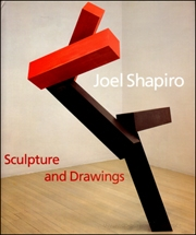 Joel Shapiro : Sculpture and Drawings