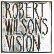 Robert Wilson's Vision : An Exhibition of Works by Robert Wilson with a Sound Environment by Hans Peter Kuhn