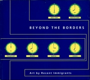 Beyond the Borders : Art by Recent Immigrants