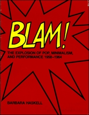 Blam! The Explosion of Pop, Minimalism, and Performance 1958 - 1964