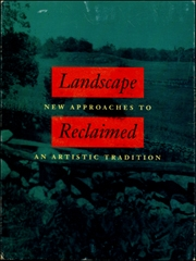 Landscape Reclaimed : New Approaches to an Artistic Tradition