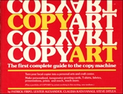 Copy Art : The First Complete Guide to the Copy Machine