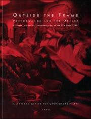 Outside the Frame : Performance and the Object, A Survey History of Performance Art in the USA Since 1950