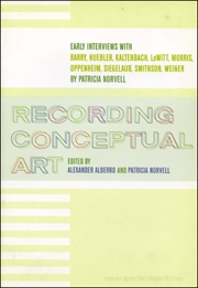 Recording Conceptual Art : Early Interviews with Barry, Huebler, Kaltenbach, LeWitt, Morris, Oppenheim, Siegelaub, Smithson, Weiner