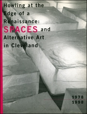 Howling at the Edge of a Rennaisance : SPACES and Alternative Art in Cleveland
