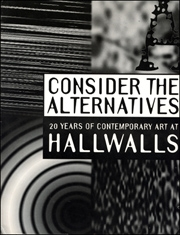 Consider the Alternatives : 20 Years of Contemporary Art at Hallwalls