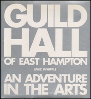 Guild Hall in East Hampton : An Adventure in the Arts
