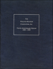 The Pollock-Krasner Foundation, Inc : Tenth Anniversary Report 1985 - 1995