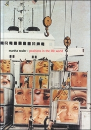Martha Rosler : Positions in the Life World