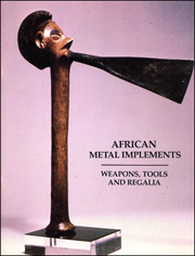 African Metal Implements : Weapons, Tools and Regalia
