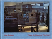 Dan Graham : Video Architecture Television, Writings on Video and Video Works 1970 - 1978
