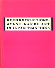 Reconstructions : Avant-Garde Art in Japan 1945 - 1965