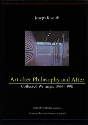 Joseph Kosuth : Art after Philosophy and After : Collected Writings, 1966 - 1990