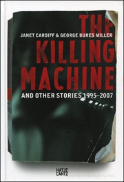 Janet Cardiff and George Bures Miller : The Killing Machine and Other Stories 1995 - 2007