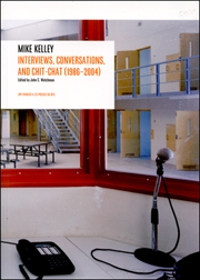 Mike Kelley : Interviews, Conversations, and Chit-Chat (1986)